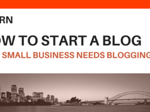 How to Start a Blog: Why Small Business Needs Blogging