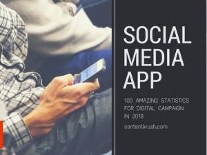 100 Amazing Social Media App Statistics for Digital Campaign in 2018