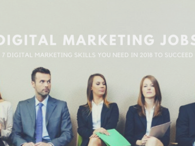 Digital Marketing Jobs: 7 Skills You Need in 2018