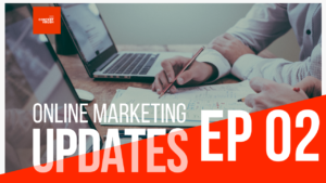 Online Marketing Updates Ep 02