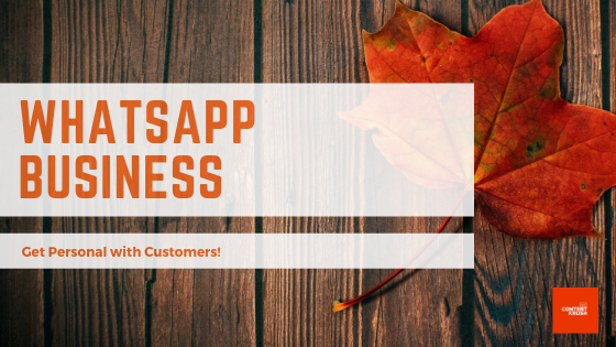 WhatsApp Business -get close to customers