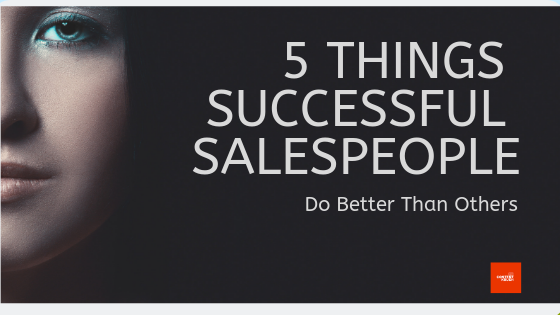 5 Things Successful Salespeople Do Better Than Others