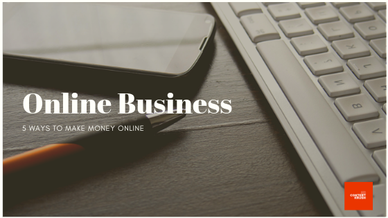 Online Business Ideas -5 ways to make money online