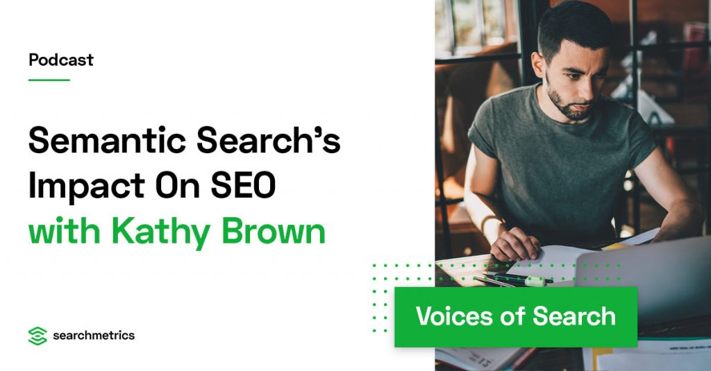 semantic-search's-influence-on-web-page-positioning-—-kathy-brown-//-searchmetrics